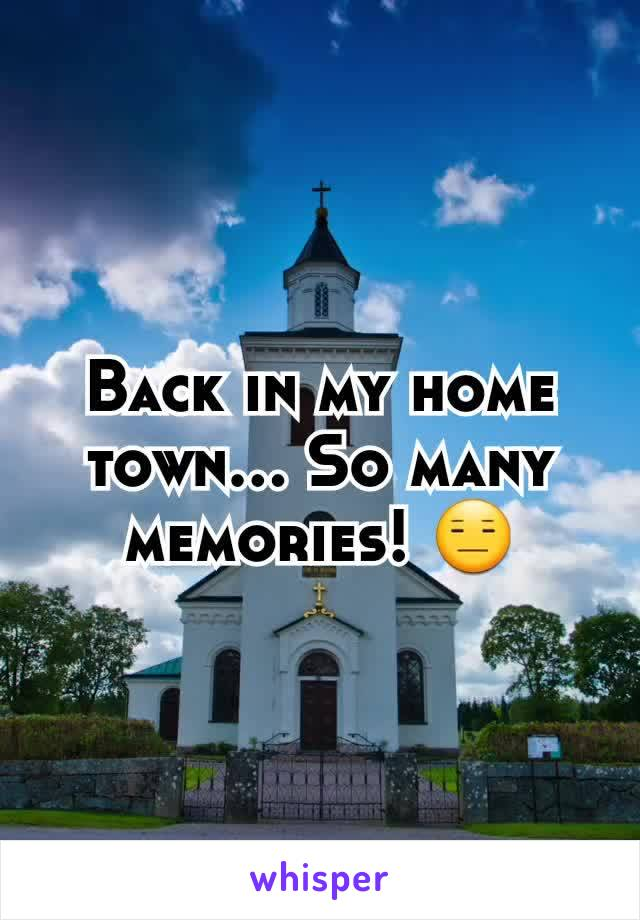 Back in my home town... So many memories! 😑