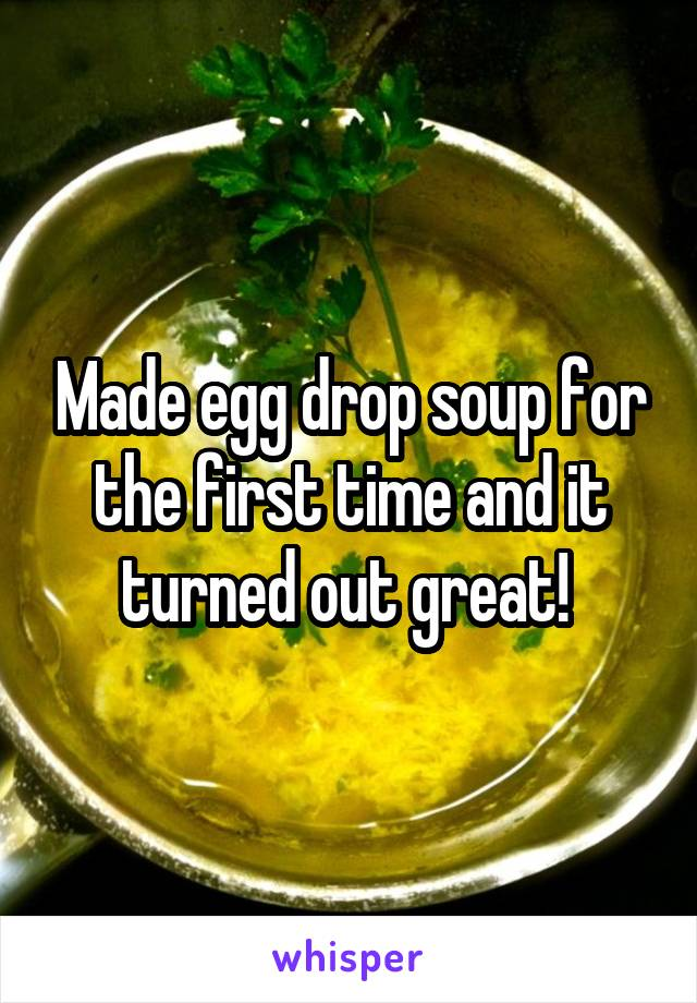 Made egg drop soup for the first time and it turned out great!