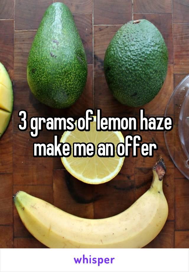 3 grams of lemon haze make me an offer