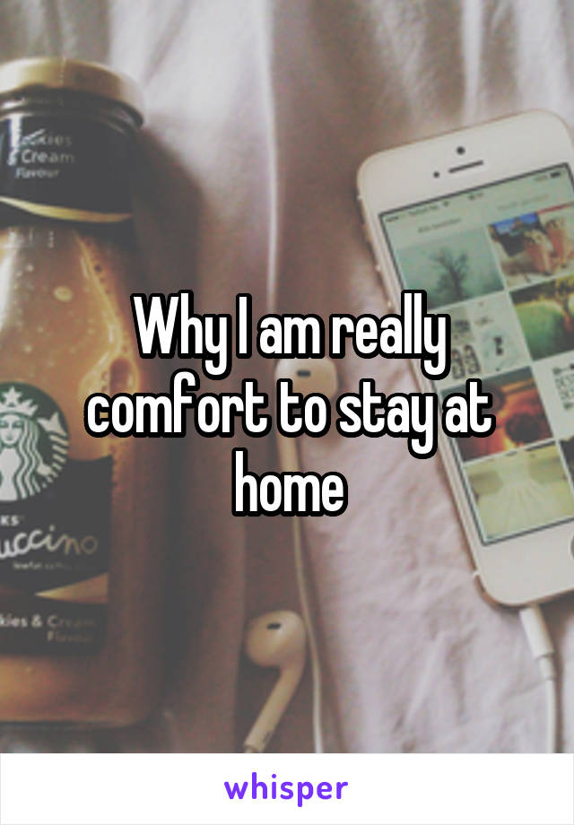 Why I am really comfort to stay at home