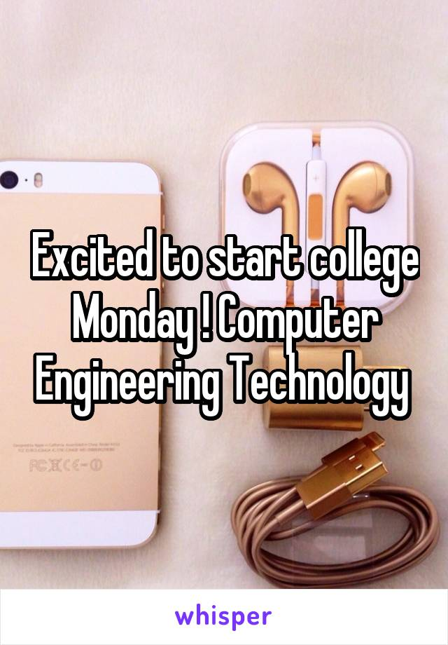 Excited to start college Monday ! Computer Engineering Technology