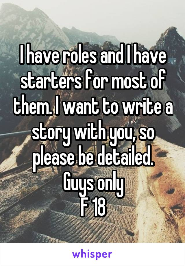 I have roles and I have starters for most of them. I want to write a story with you, so please be detailed. Guys only F 18