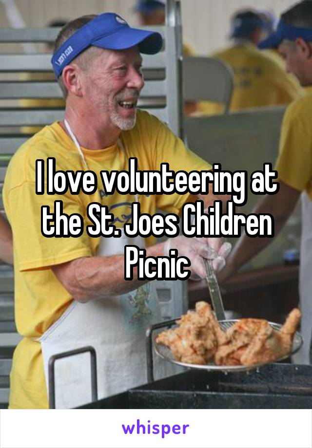 I love volunteering at the St. Joes Children Picnic