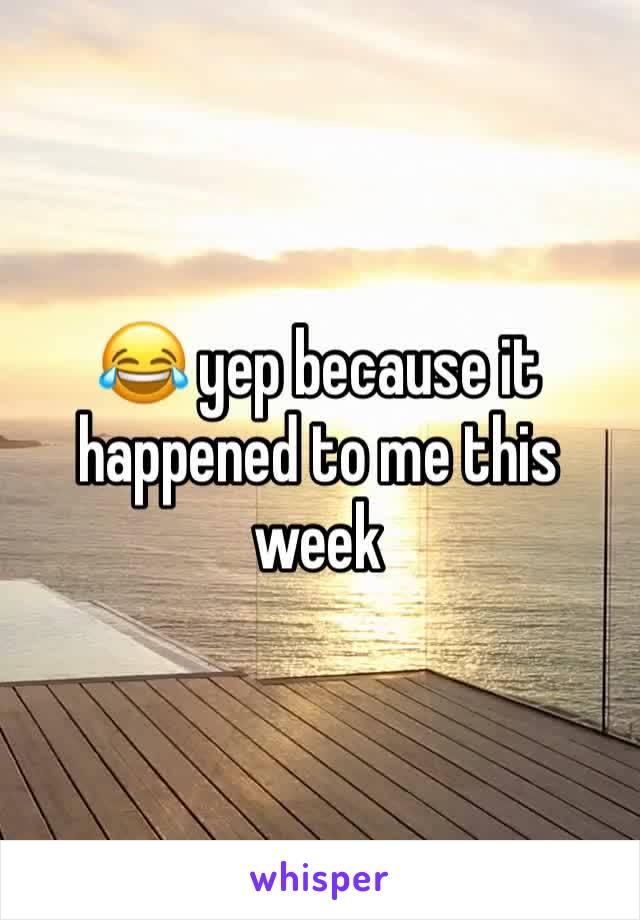 😂 yep because it happened to me this week