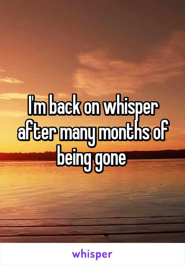 I'm back on whisper after many months of being gone