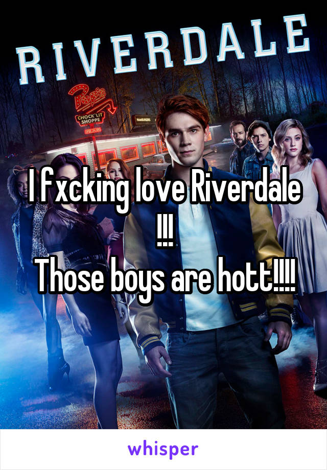 I fxcking love Riverdale !!! Those boys are hott!!!!