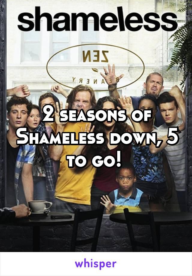 2 seasons of Shameless down, 5 to go!