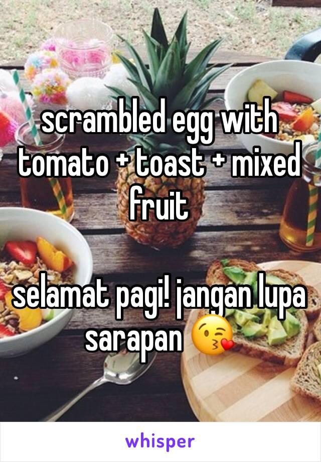 scrambled egg with tomato + toast + mixed fruit  selamat pagi! jangan lupa sarapan 😘