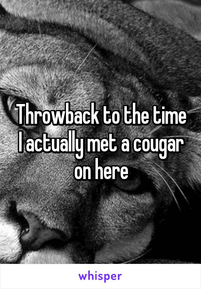 Throwback to the time I actually met a cougar on here