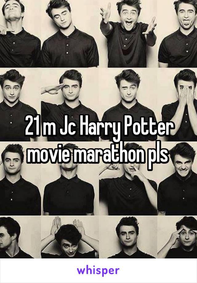 21 m Jc Harry Potter movie marathon pls