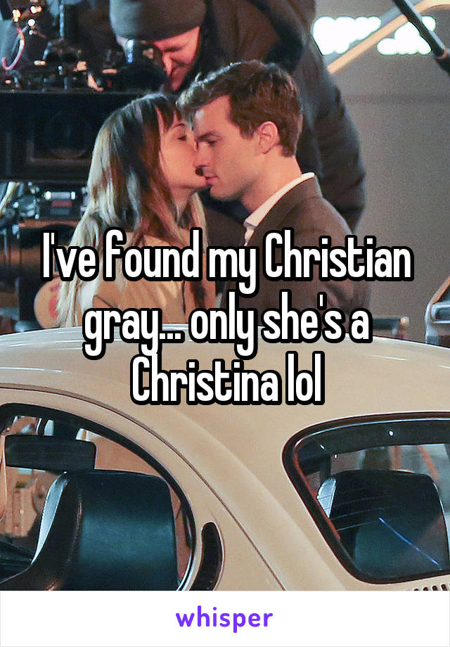I've found my Christian gray... only she's a Christina lol