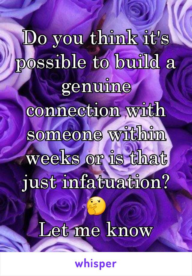 Do you think it's possible to build a genuine connection with someone within weeks or is that just infatuation? 🤔 Let me know