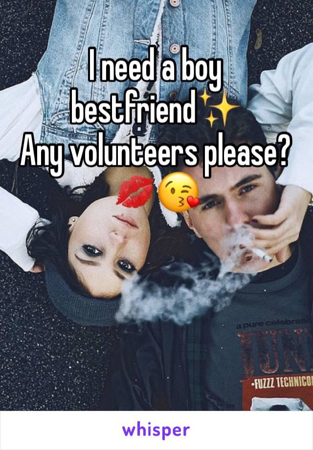I need a boy bestfriend✨  Any volunteers please?💋😘