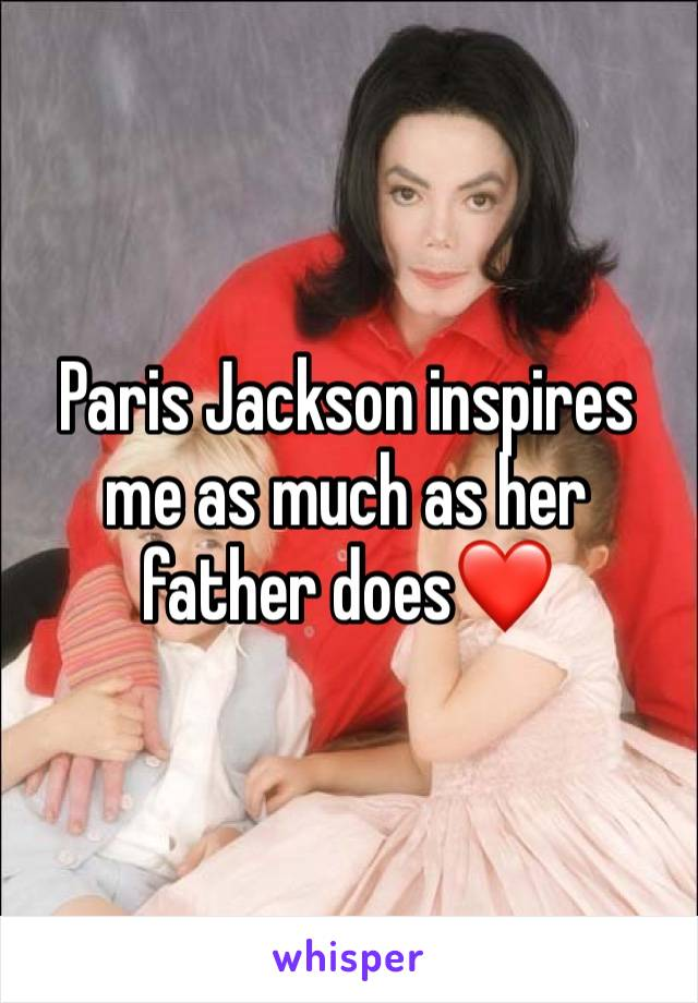 Paris Jackson inspires me as much as her father does❤️
