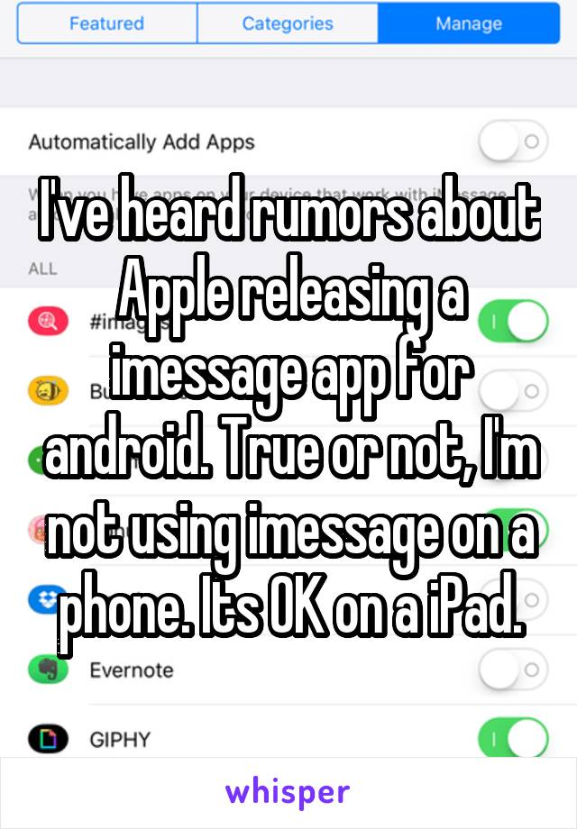 I've heard rumors about Apple releasing a imessage app for android. True or not, I'm not using imessage on a phone. Its OK on a iPad.
