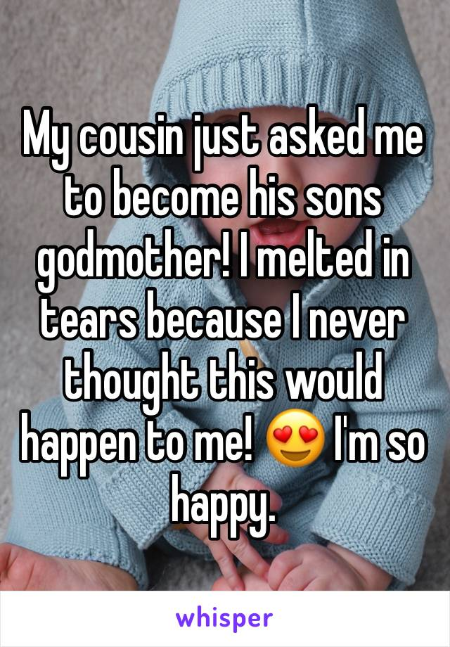 My cousin just asked me to become his sons godmother! I melted in tears because I never thought this would happen to me! 😍 I'm so happy.