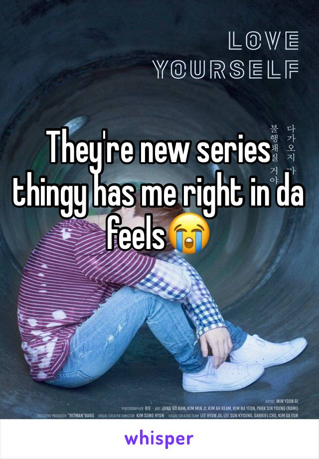 They're new series thingy has me right in da feels😭