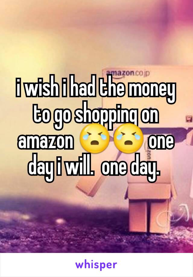 i wish i had the money to go shopping on amazon 😭😭 one day i will.  one day.