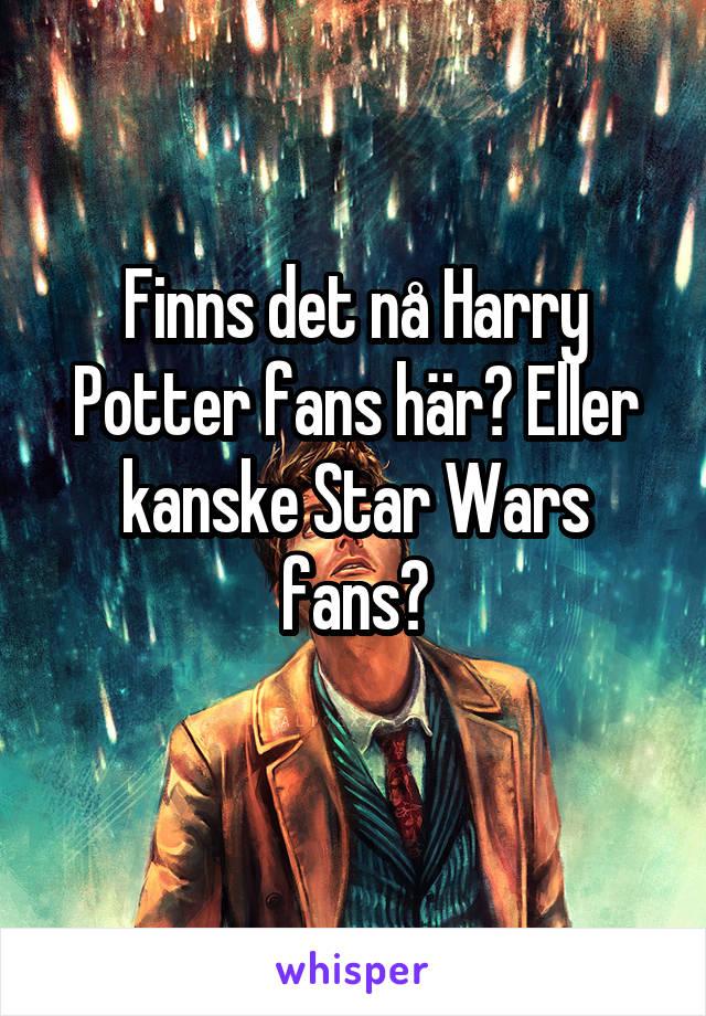 Finns det nå Harry Potter fans här? Eller kanske Star Wars fans?