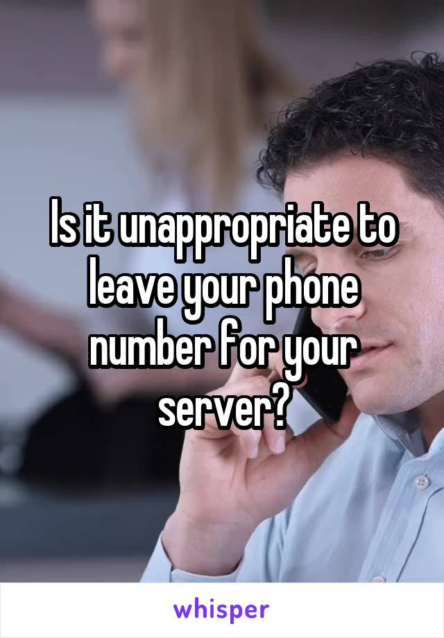 Is it unappropriate to leave your phone number for your server?