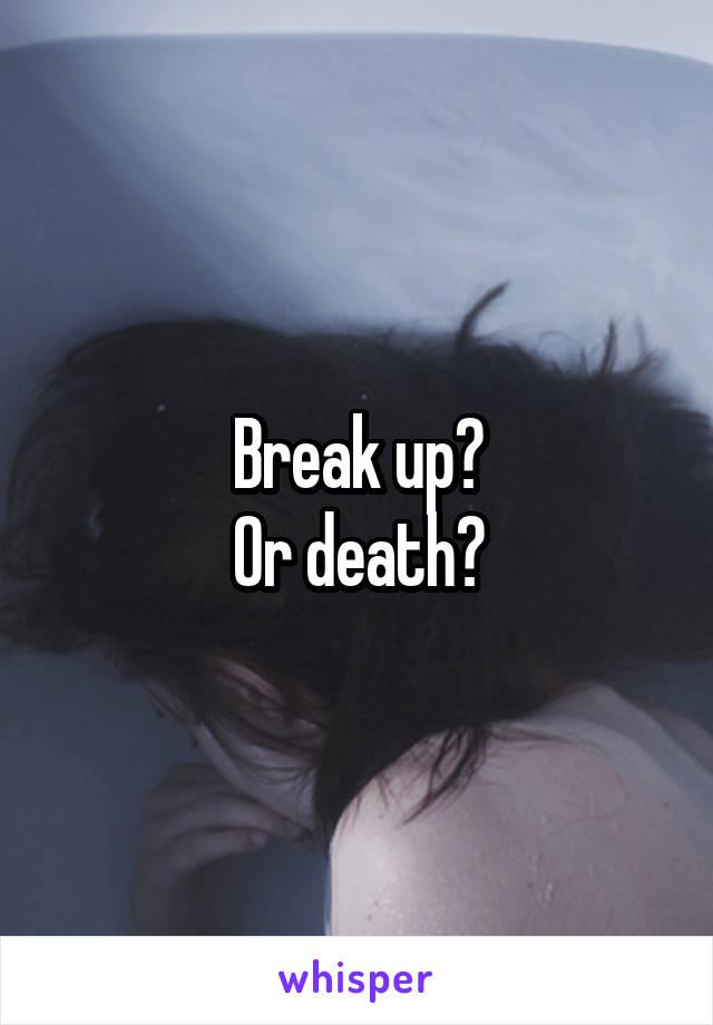 Break up? Or death?