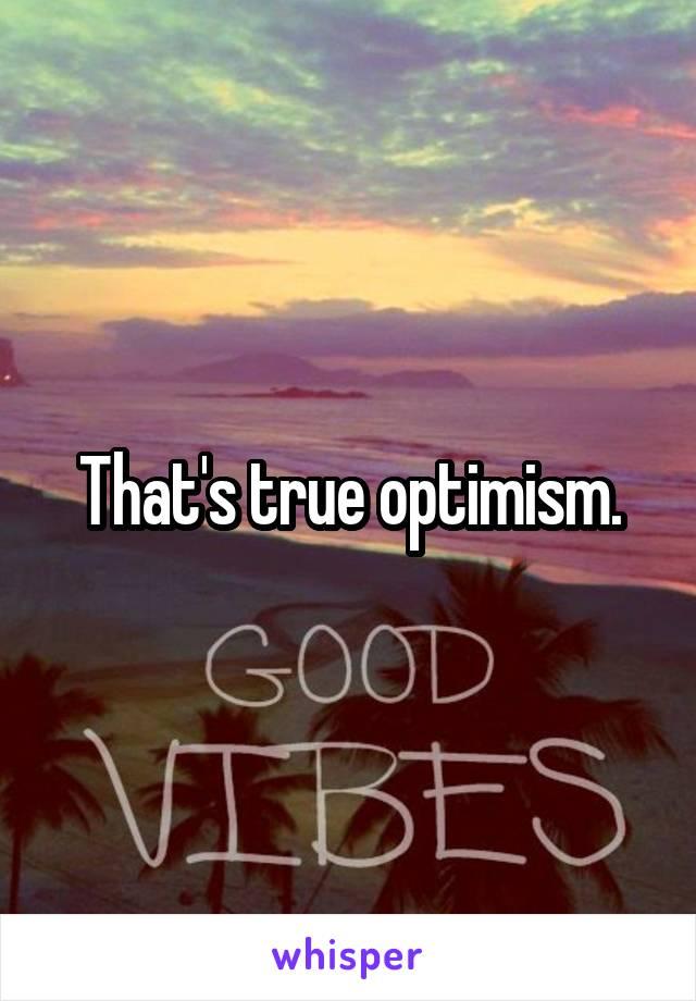 That's true optimism.