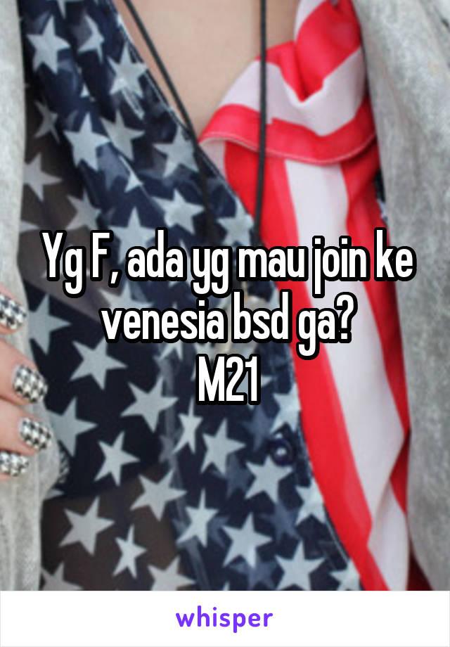Yg F, ada yg mau join ke venesia bsd ga? M21