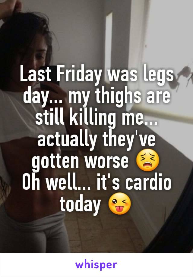 Last Friday was legs day... my thighs are still killing me... actually they've gotten worse 😣 Oh well... it's cardio today 😜
