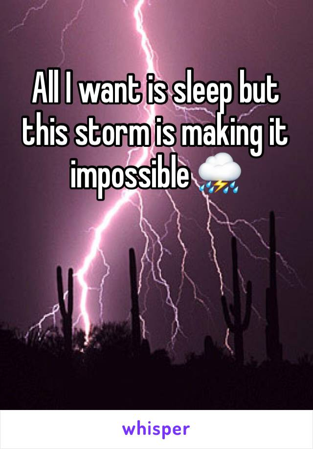 All I want is sleep but this storm is making it impossible ⛈