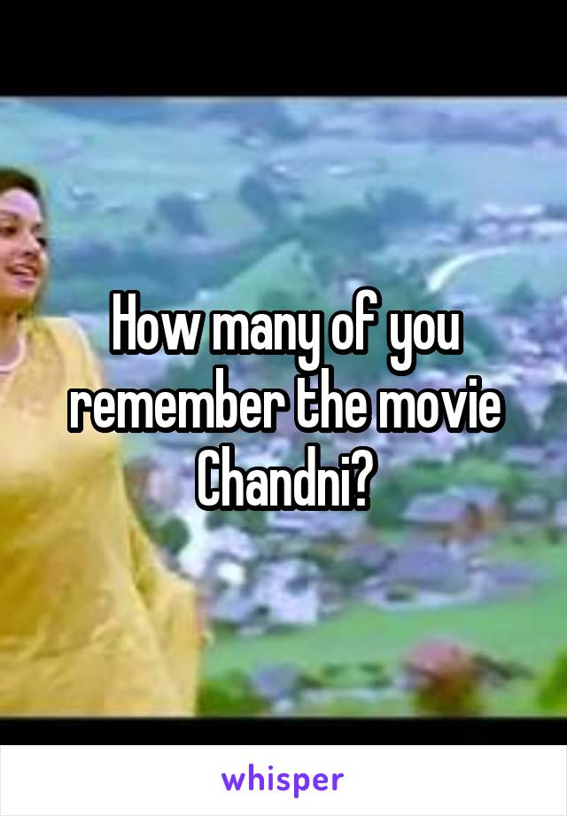 How many of you remember the movie Chandni?