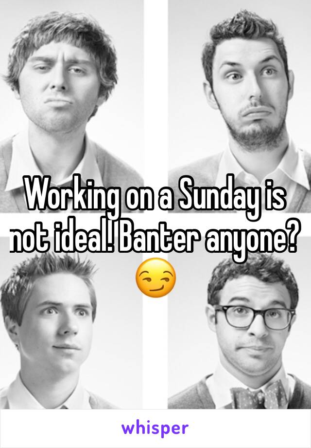Working on a Sunday is not ideal! Banter anyone? 😏