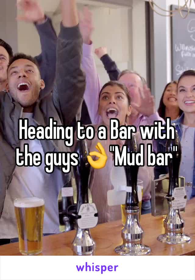 """Heading to a Bar with the guys 👌""""Mud bar"""""""