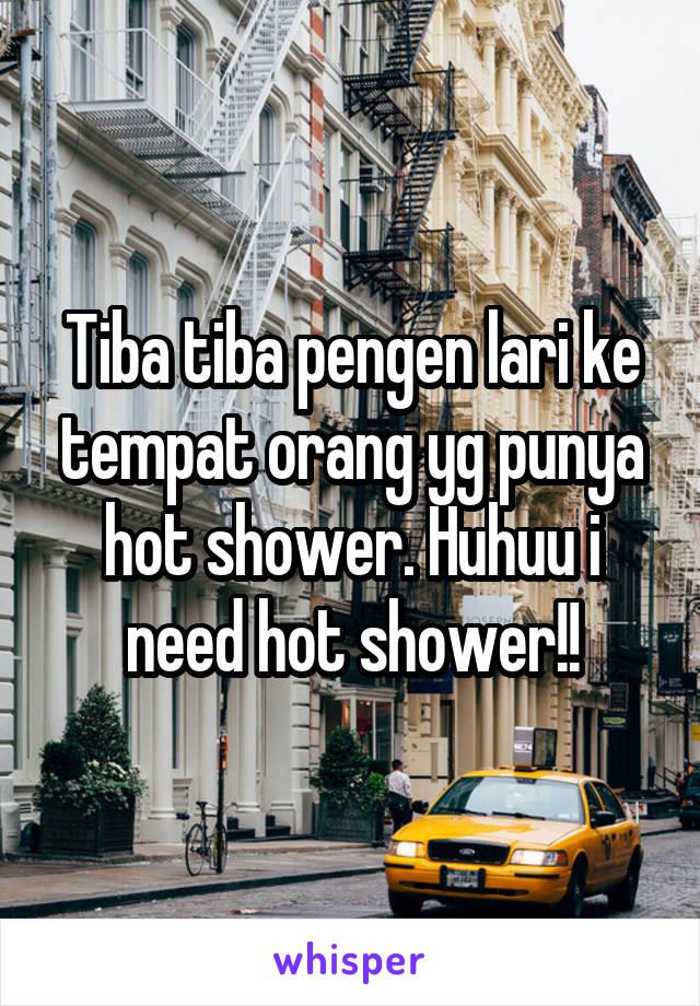 Tiba tiba pengen lari ke tempat orang yg punya hot shower. Huhuu i need hot shower!!