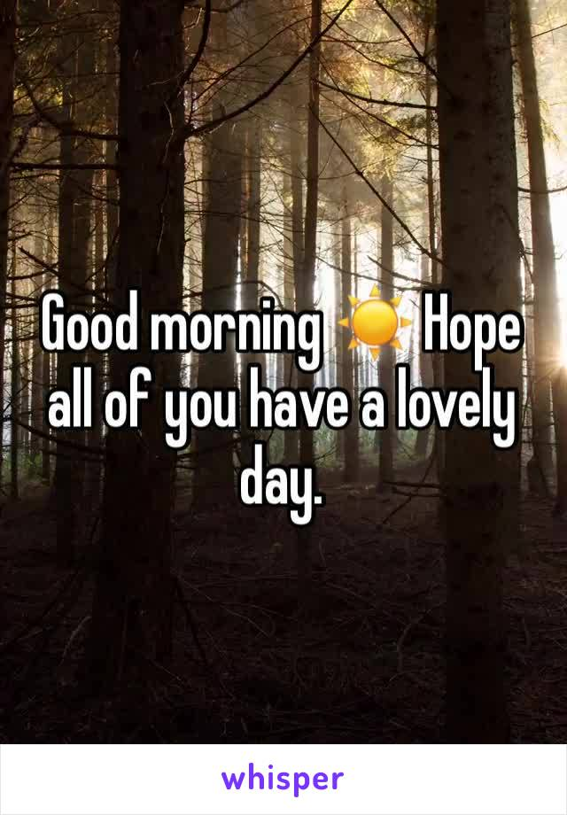Good morning ☀️ Hope all of you have a lovely day.