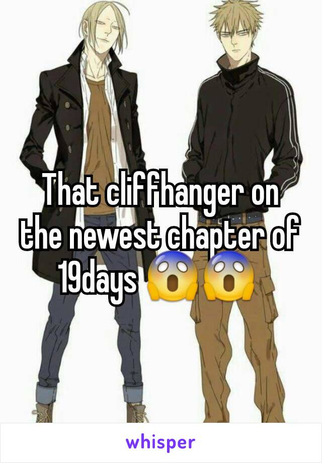 That cliffhanger on the newest chapter of 19days 😱😱