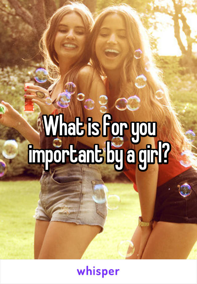 What is for you important by a girl?