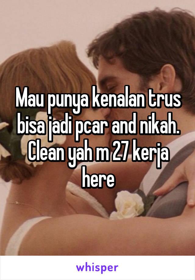 Mau punya kenalan trus bisa jadi pcar and nikah. Clean yah m 27 kerja here
