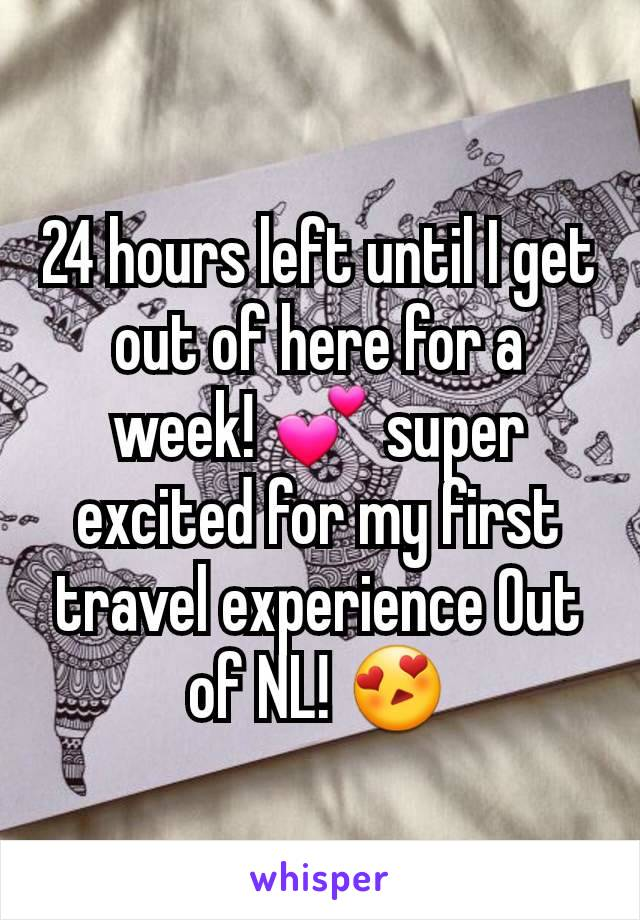 24 hours left until I get out of here for a week! 💕 super excited for my first travel experience Out of NL! 😍