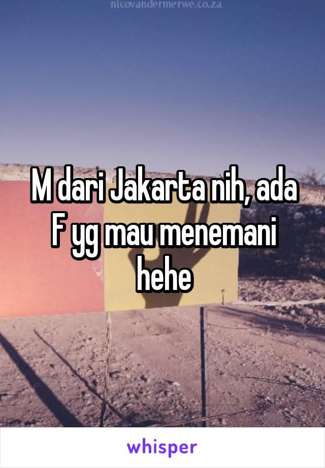 M dari Jakarta nih, ada F yg mau menemani hehe