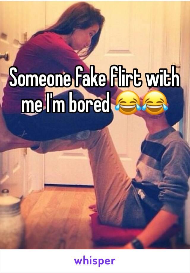 Someone fake flirt with me I'm bored 😂😂