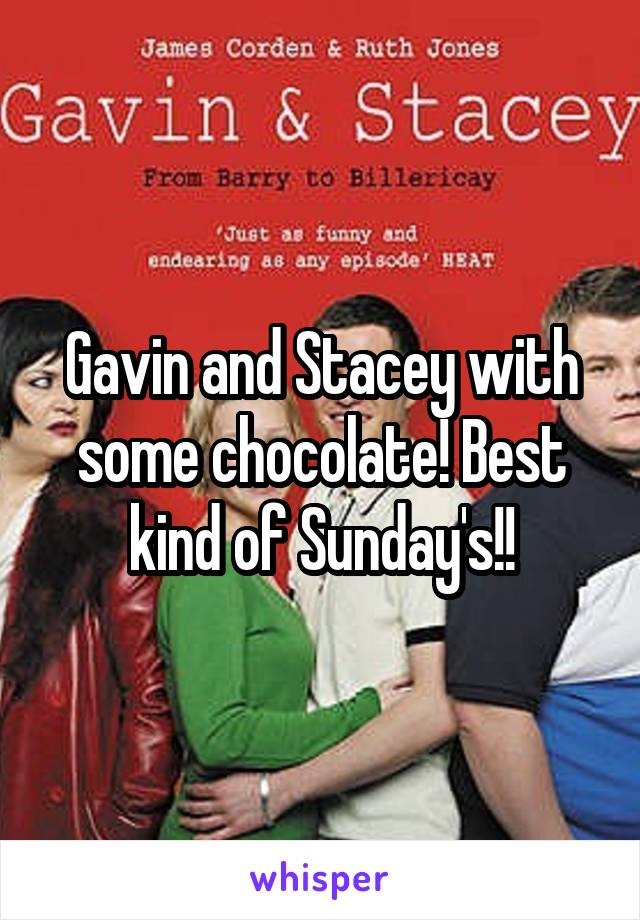Gavin and Stacey with some chocolate! Best kind of Sunday's!!