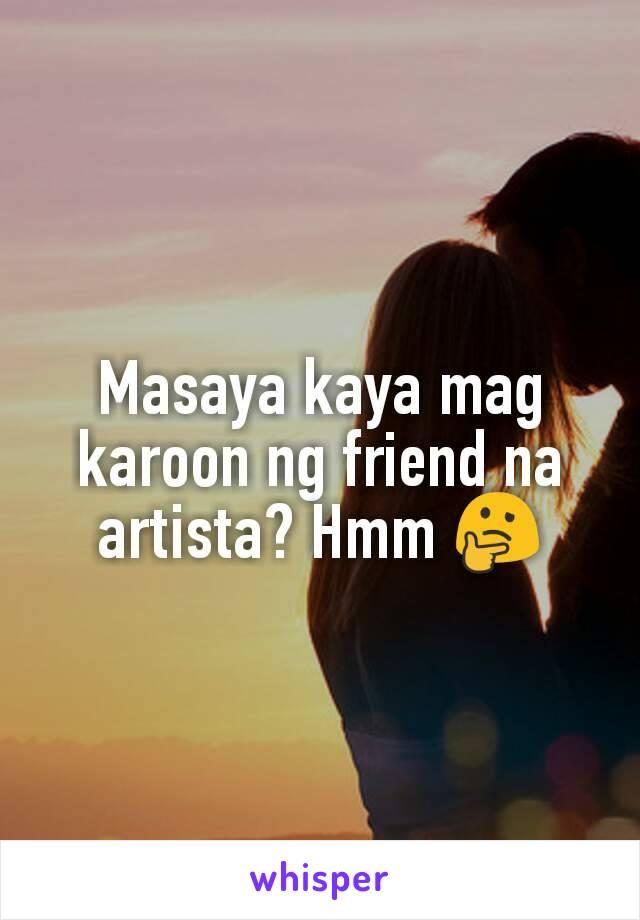 Masaya kaya mag karoon ng friend na artista? Hmm 🤔