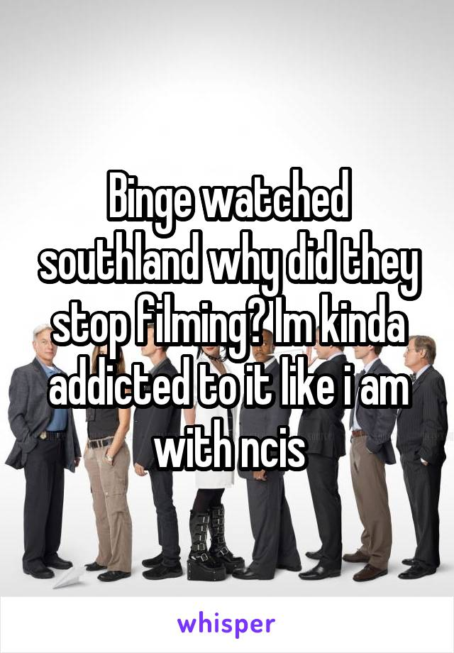 Binge watched southland why did they stop filming? Im kinda addicted to it like i am with ncis