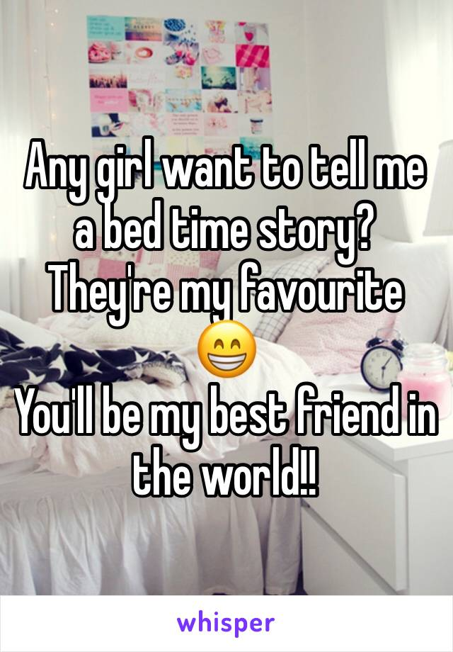 Any girl want to tell me a bed time story? They're my favourite 😁 You'll be my best friend in the world!!