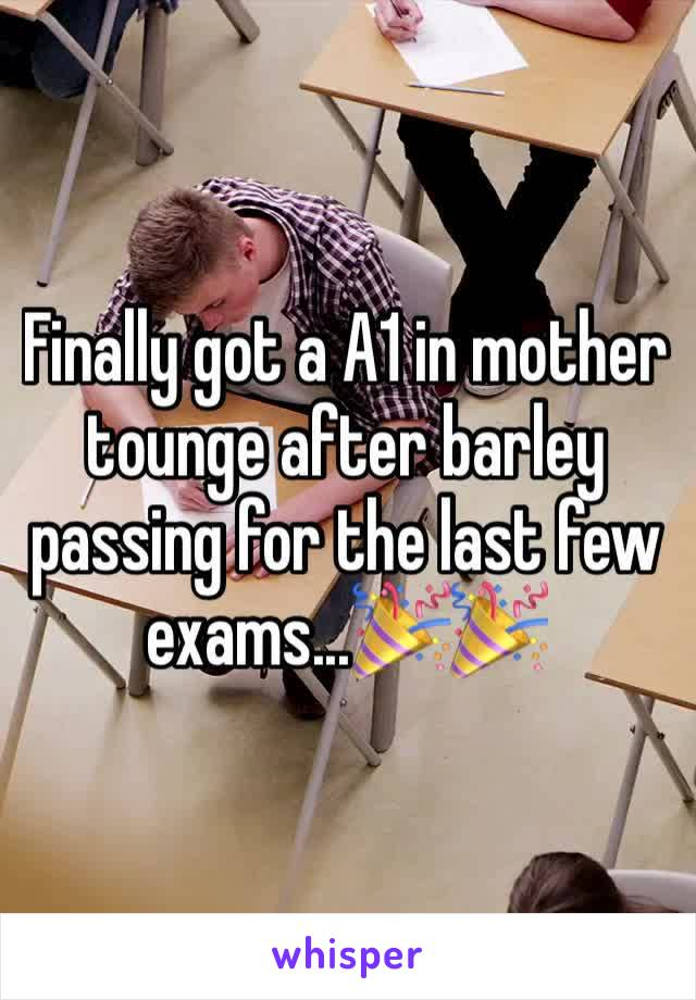 Finally got a A1 in mother tounge after barley passing for the last few exams...🎉🎉