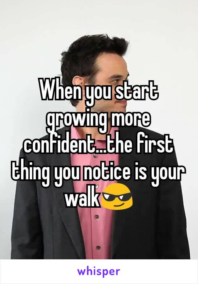 When you start growing more confident...the first thing you notice is your walk😎