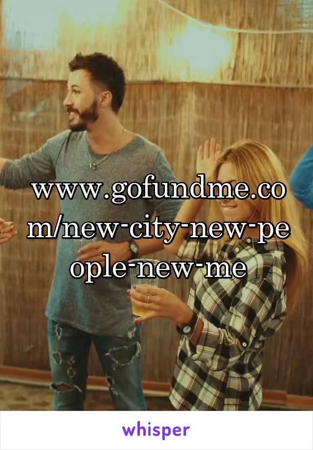 www.gofundme.com/new-city-new-people-new-me