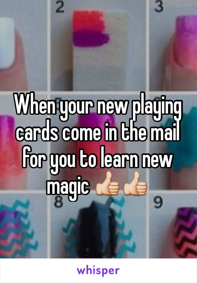 When your new playing cards come in the mail for you to learn new magic 👍👍