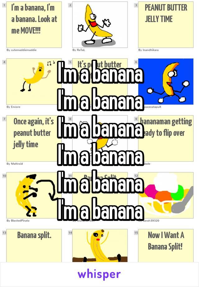 I'm a banana I'm a banana I'm a banana I'm a banana I'm a banana I'm a banana