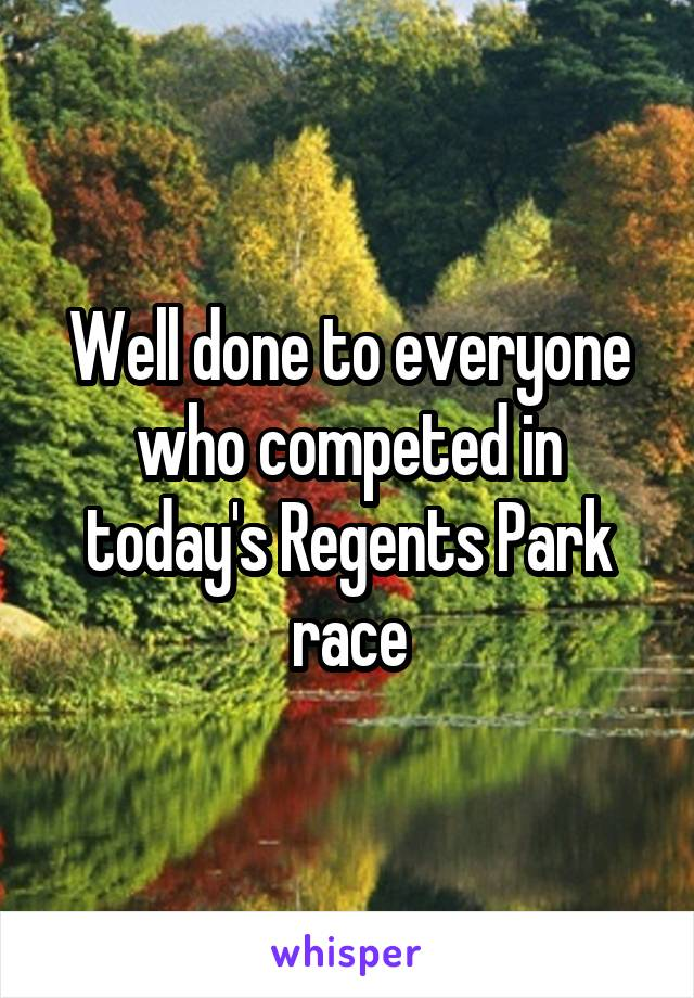Well done to everyone who competed in today's Regents Park race